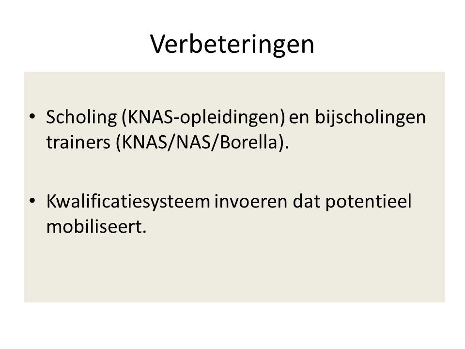 Verbeteringen Scholing (KNAS-opleidingen) en bijscholingen trainers (KNAS/NAS/Borella).