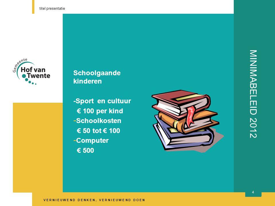 V E R N I E U W E N D D E N K E N, V E R N I E U W E N D D O E N titel presentatie 5 MINIMABELEID 2012 Participatiefonds - Sport en cultuur € 100 - Bibliotheek - kosten Id-kaart