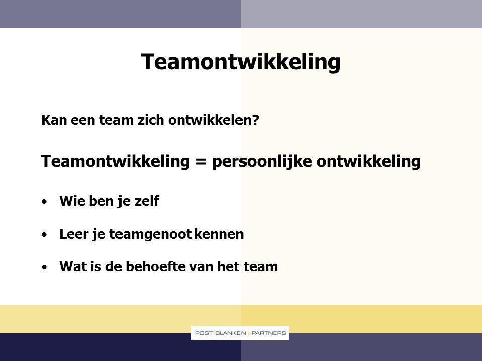 Teamontwikkeling Kan een team zich ontwikkelen? Teamontwikkeling = persoonlijke ontwikkeling Wie ben je zelf Leer je teamgenoot kennen Wat is de behoe