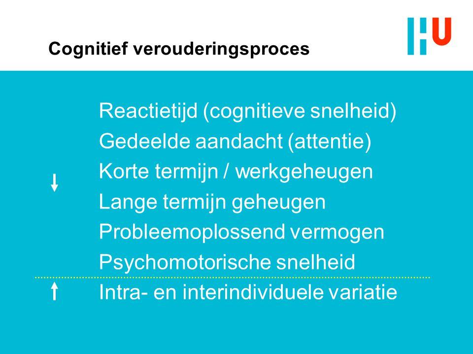 Cognitief verouderingsproces Reactietijd (cognitieve snelheid) Gedeelde aandacht (attentie) Korte termijn / werkgeheugen Lange termijn geheugen Proble