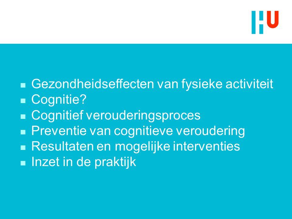 n Gezondheidseffecten van fysieke activiteit n Cognitie? n Cognitief verouderingsproces n Preventie van cognitieve veroudering n Resultaten en mogelij