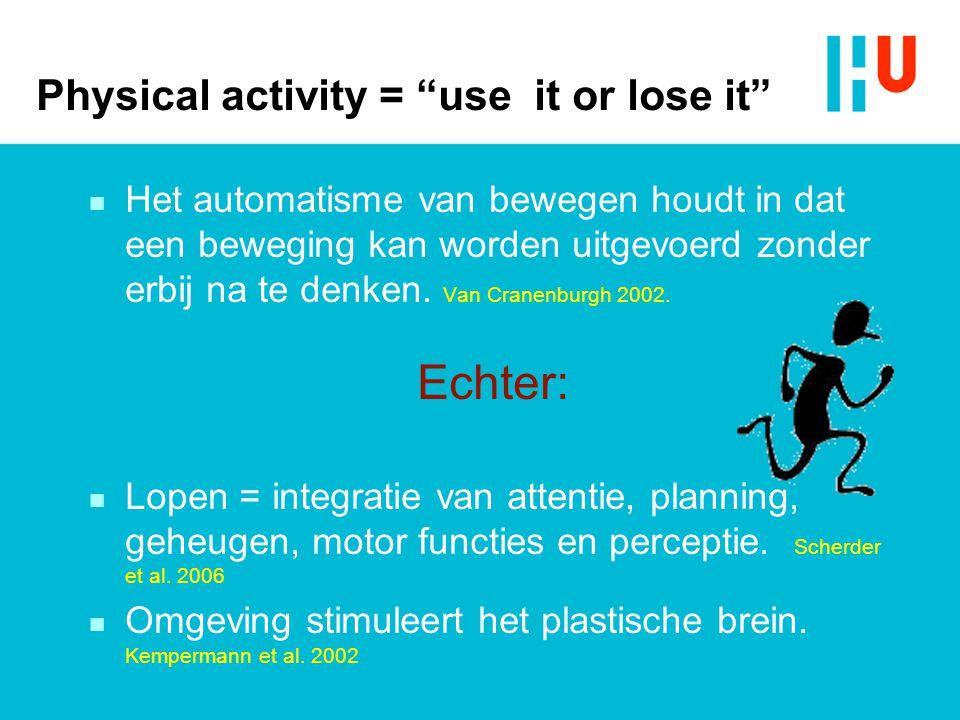 """Physical activity = """"use it or lose it"""" n Het automatisme van bewegen houdt in dat een beweging kan worden uitgevoerd zonder erbij na te denken. Van C"""