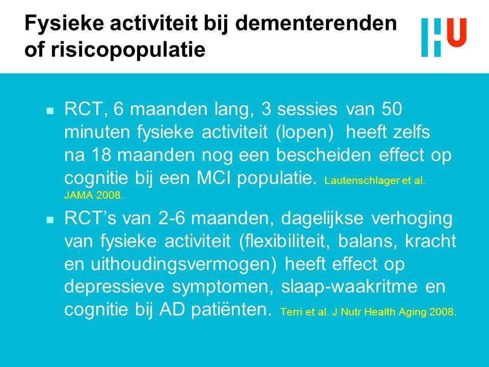 Fysieke activiteit bij dementerenden of risicopopulatie n RCT, 6 maanden lang, 3 sessies van 50 minuten fysieke activiteit (lopen) heeft zelfs na 18 m