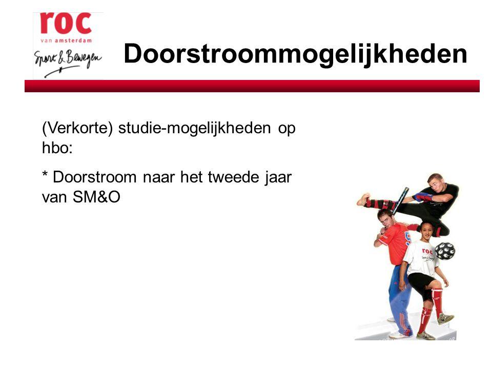 Doorstroommogelijkheden (Verkorte) studie-mogelijkheden op hbo: * Doorstroom naar het tweede jaar van SM&O