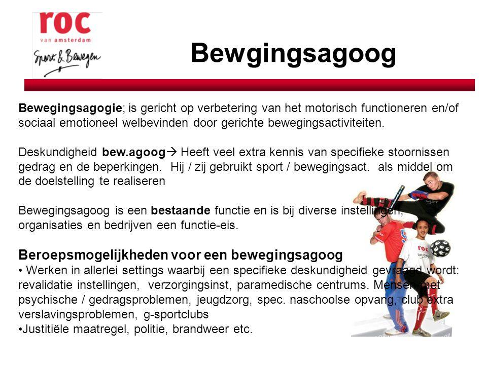 Bewgingsagoog Bewegingsagogie; is gericht op verbetering van het motorisch functioneren en/of sociaal emotioneel welbevinden door gerichte bewegingsac