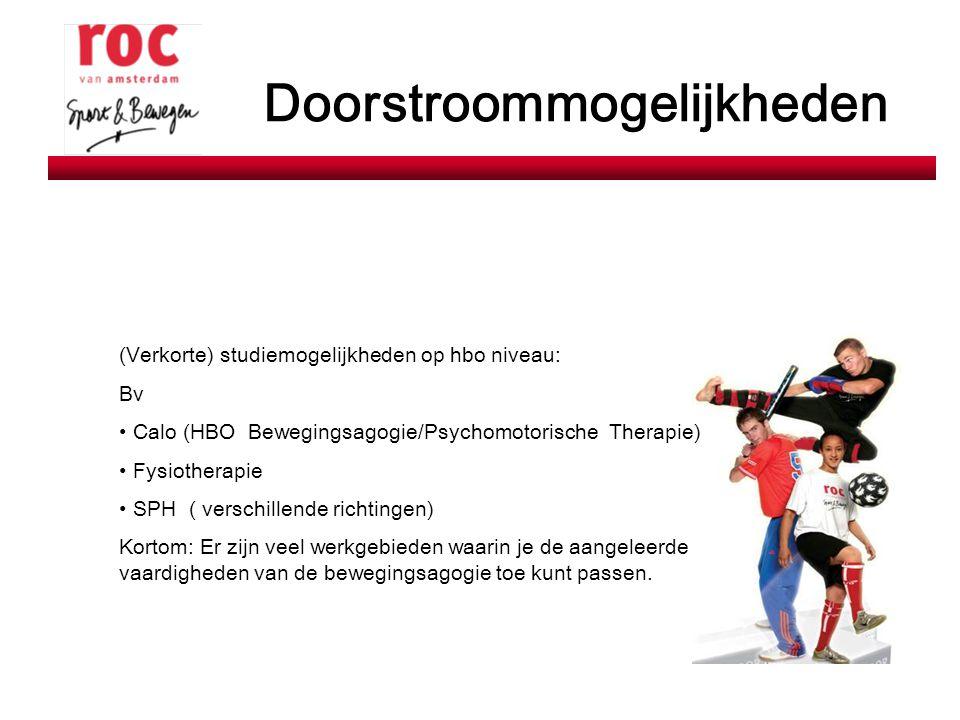 Doorstroommogelijkheden (Verkorte) studiemogelijkheden op hbo niveau: Bv Calo (HBO Bewegingsagogie/Psychomotorische Therapie) Fysiotherapie SPH ( vers