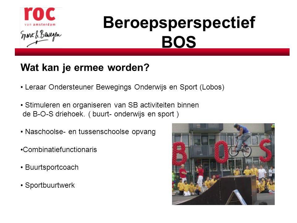 Beroepsperspectief BOS Wat kan je ermee worden? Leraar Ondersteuner Bewegings Onderwijs en Sport (Lobos) Stimuleren en organiseren van SB activiteiten