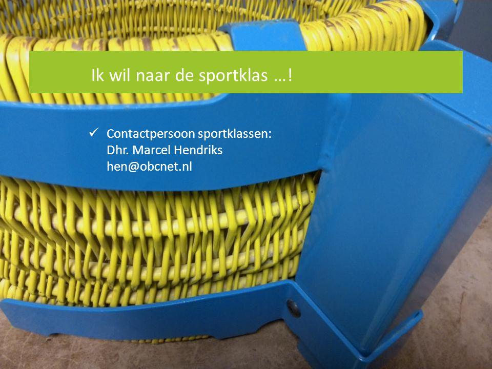 Ik wil naar de sportklas …! Contactpersoon sportklassen: Dhr. Marcel Hendriks hen@obcnet.nl