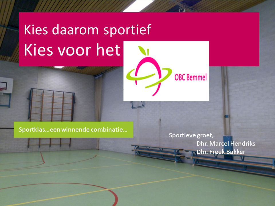 Kies daarom sportief Kies voor het OBC Sportklas…een winnende combinatie… Sportieve groet, Dhr. Marcel Hendriks Dhr. Freek Bakker