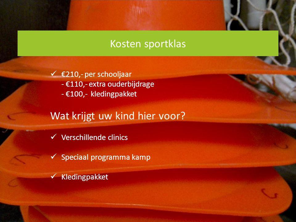 Kosten sportklas €210,- per schooljaar - €110,- extra ouderbijdrage - €100,- kledingpakket Wat krijgt uw kind hier voor? Verschillende clinics Speciaa