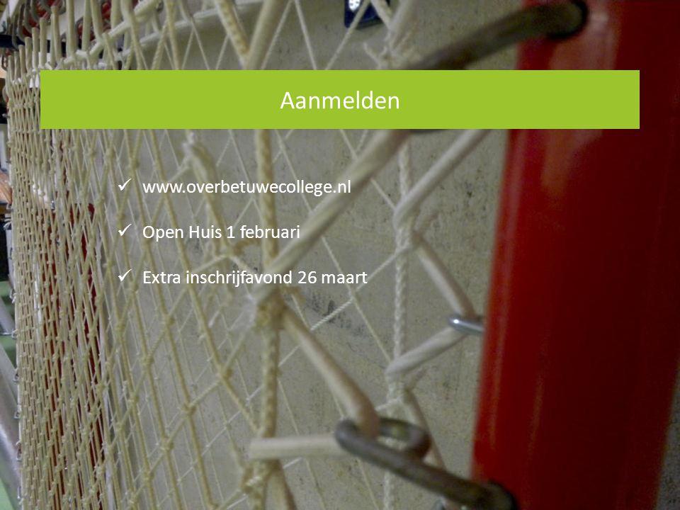 Aanmelden www.overbetuwecollege.nl Open Huis 1 februari Extra inschrijfavond 26 maart
