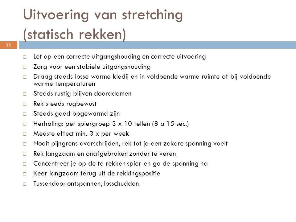Uitvoering van stretching (statisch rekken)  Let op een correcte uitgangshouding en correcte uitvoering  Zorg voor een stabiele uitgangshouding  Dr