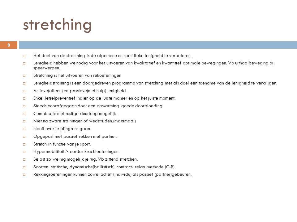 stretching  Het doel van de stretching is de algemene en specifieke lenigheid te verbeteren.  Lenigheid hebben we nodig voor het uitvoeren van kwali