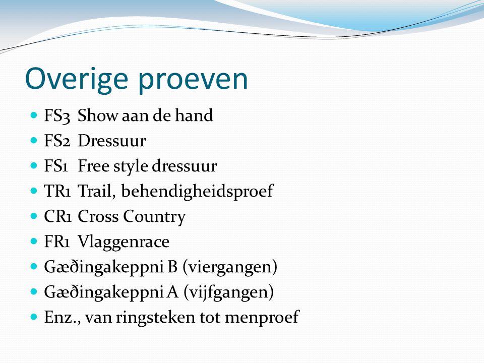 Overige proeven FS3Show aan de hand FS2Dressuur FS1Free style dressuur TR1Trail, behendigheidsproef CR1Cross Country FR1Vlaggenrace Gæðingakeppni B (v