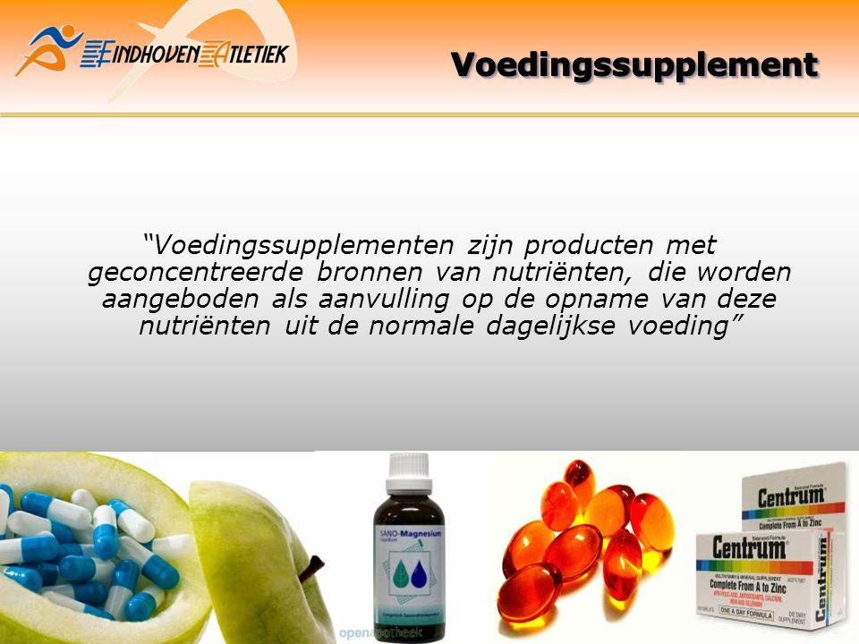 Loop Symposium 2012 Eindhoven Atletiek Voedingssupplementen zijn producten met geconcentreerde bronnen van nutriënten, die worden aangeboden als aanvulling op de opname van deze nutriënten uit de normale dagelijkse voeding