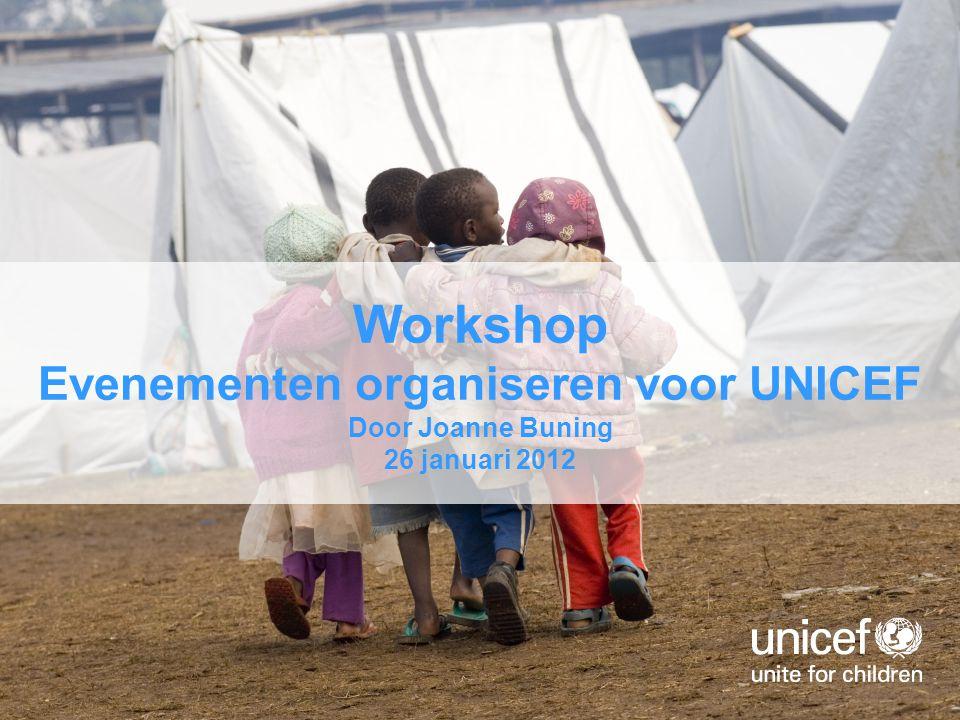 Workshop Evenementen organiseren voor UNICEF Door Joanne Buning 26 januari 2012