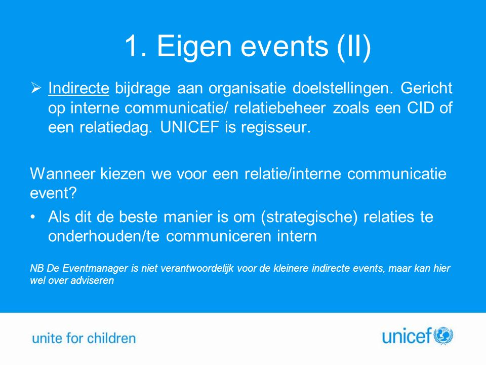 1. Eigen events (II)  Indirecte bijdrage aan organisatie doelstellingen. Gericht op interne communicatie/ relatiebeheer zoals een CID of een relatied