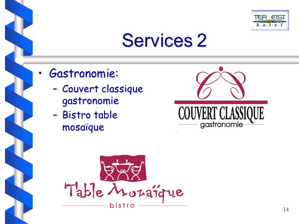 14 Services 2 Gastronomie:Gastronomie: –Couvert classique gastronomie –Bistro table mosaïque