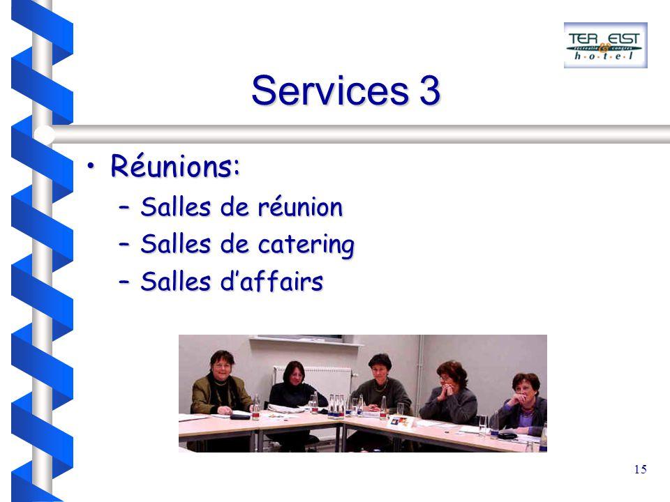 15 Services 3 Réunions:Réunions: –Salles de réunion –Salles de catering –Salles d'affairs