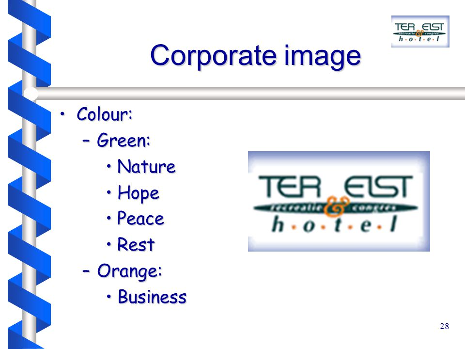 28 Corporate image Colour:Colour: –Green: NatureNature HopeHope PeacePeace RestRest –Orange: BusinessBusiness