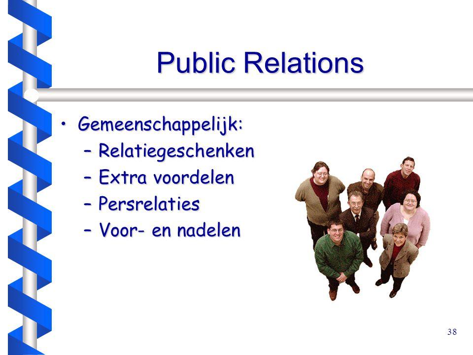 38 Public Relations Gemeenschappelijk:Gemeenschappelijk: –Relatiegeschenken –Extra voordelen –Persrelaties –Voor- en nadelen
