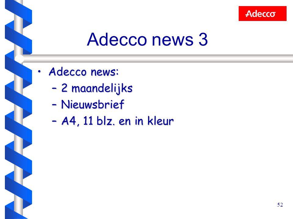 52 Adecco news:Adecco news: –2 maandelijks –Nieuwsbrief –A4, 11 blz. en in kleur Adecco news 3