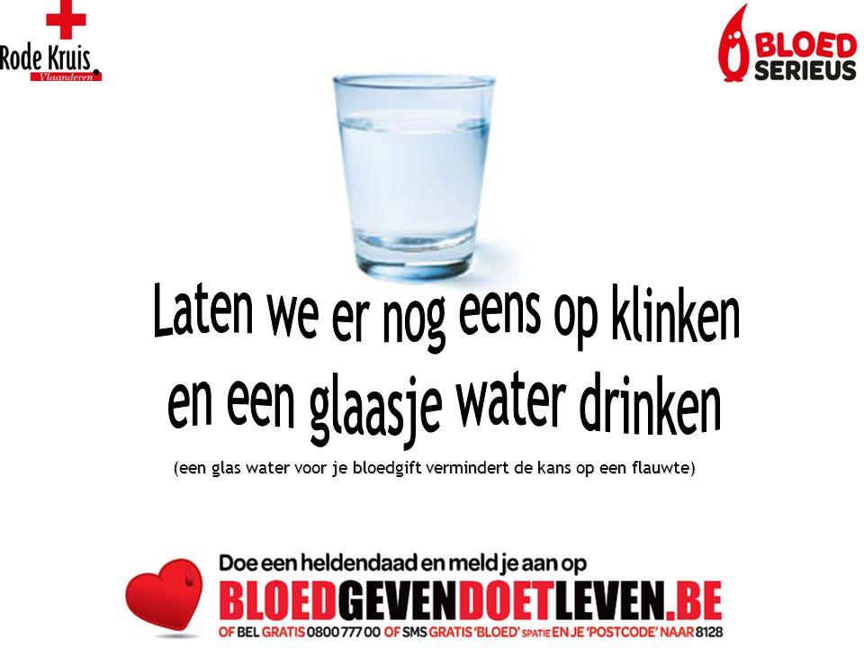 (een glas water voor je bloedgift vermindert de kans op een flauwte)