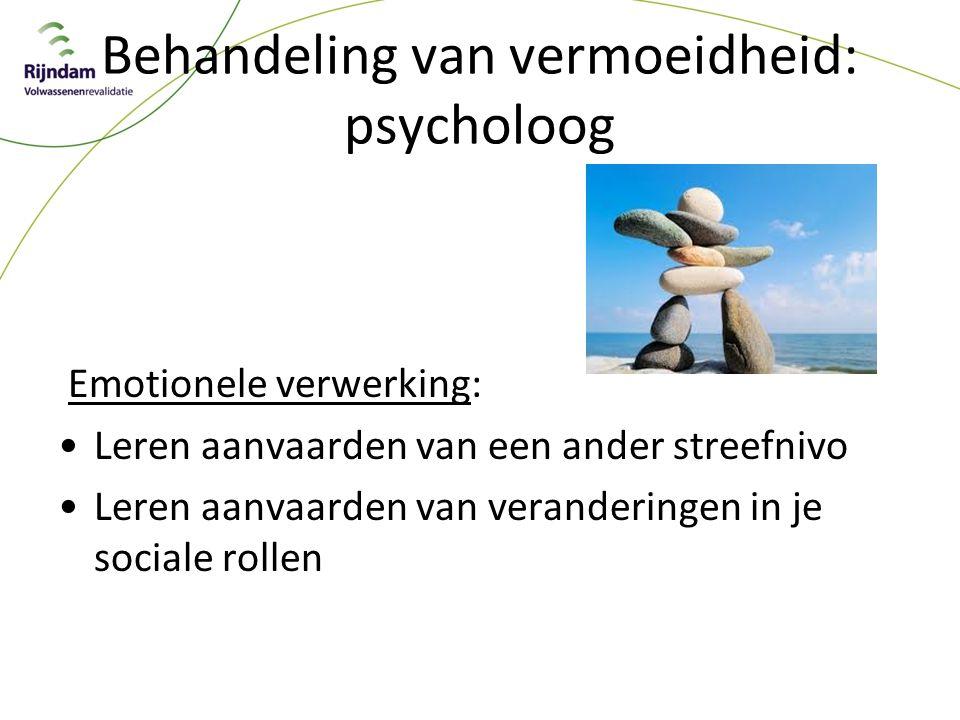 Behandeling van vermoeidheid: psycholoog Emotionele verwerking: Leren aanvaarden van een ander streefnivo Leren aanvaarden van veranderingen in je sociale rollen