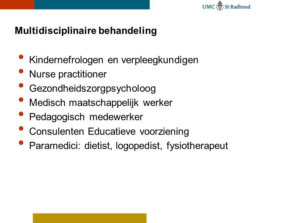 Multidisciplinaire behandeling Kindernefrologen en verpleegkundigen Nurse practitioner Gezondheidszorgpsycholoog Medisch maatschappelijk werker Pedago