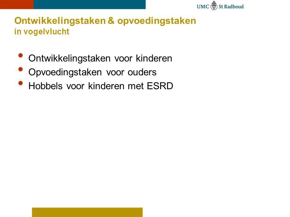 4 Ontwikkelingstaken & opvoedingstaken in vogelvlucht Ontwikkelingstaken voor kinderen Opvoedingstaken voor ouders Hobbels voor kinderen met ESRD