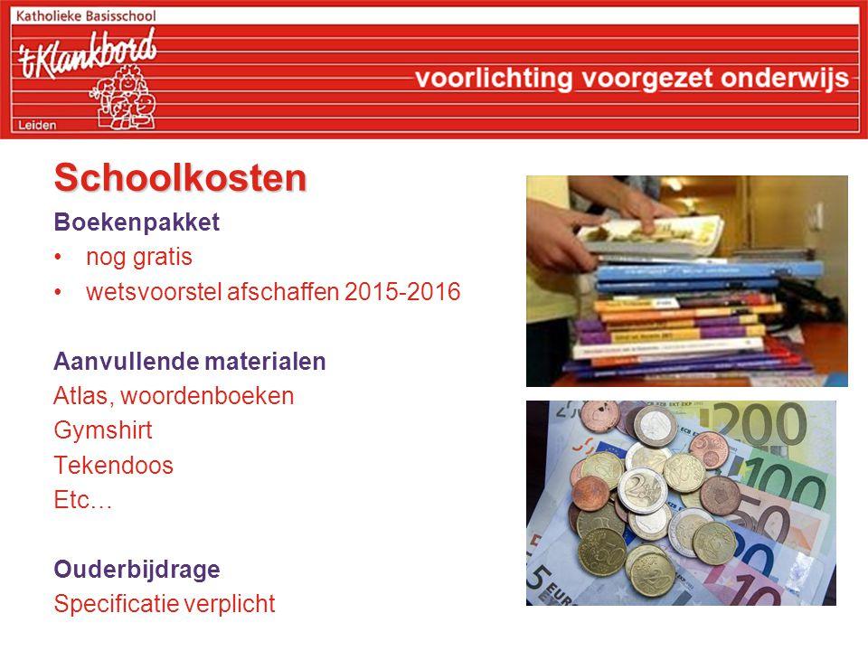 Schoolkosten Boekenpakket nog gratis wetsvoorstel afschaffen 2015-2016 Aanvullende materialen Atlas, woordenboeken Gymshirt Tekendoos Etc… Ouderbijdrage Specificatie verplicht