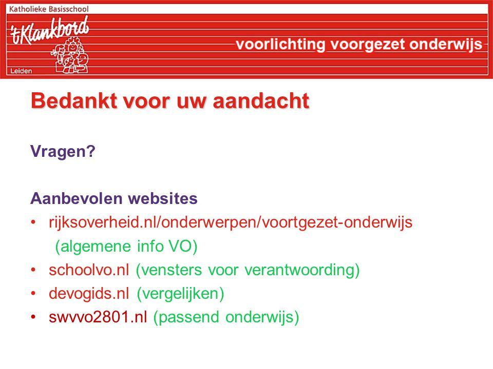 Bedankt voor uw aandacht Vragen? Aanbevolen websites rijksoverheid.nl/onderwerpen/voortgezet-onderwijs (algemene info VO) schoolvo.nl (vensters voor v