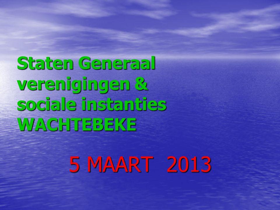 Staten Generaal verenigingen & sociale instanties WACHTEBEKE 5 MAART 2013