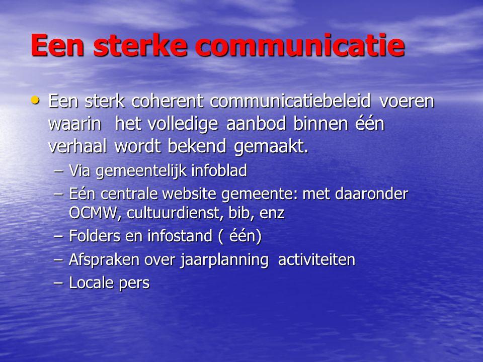 Een sterke communicatie Een sterk coherent communicatiebeleid voeren waarin het volledige aanbod binnen één verhaal wordt bekend gemaakt.
