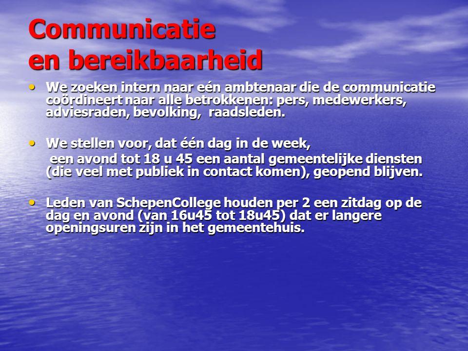 Communicatie en bereikbaarheid We zoeken intern naar eén ambtenaar die de communicatie coördineert naar alle betrokkenen: pers, medewerkers, adviesraden, bevolking, raadsleden.
