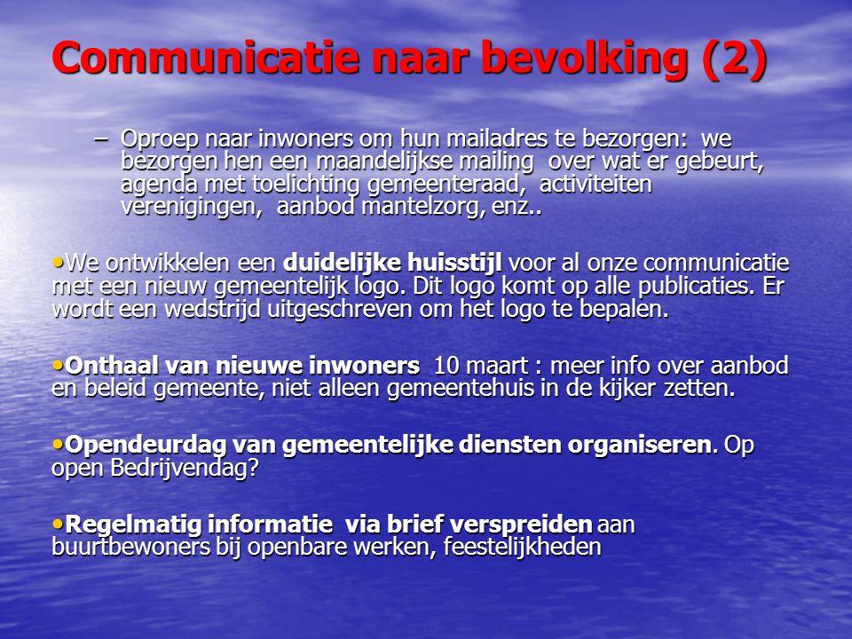 Communicatie naar bevolking (2) –Oproep naar inwoners om hun mailadres te bezorgen: we bezorgen hen een maandelijkse mailing over wat er gebeurt, agenda met toelichting gemeenteraad, activiteiten verenigingen, aanbod mantelzorg, enz..