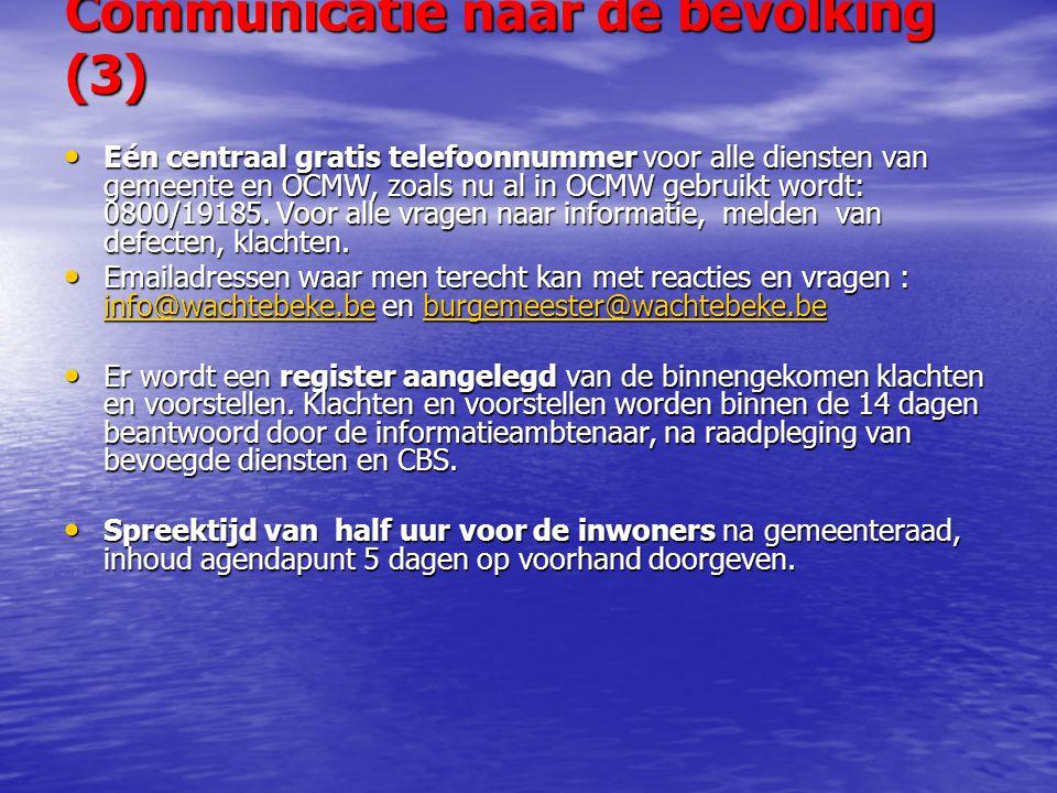 Communicatie naar de bevolking (3) Eén centraal gratis telefoonnummer voor alle diensten van gemeente en OCMW, zoals nu al in OCMW gebruikt wordt: 0800/19185.