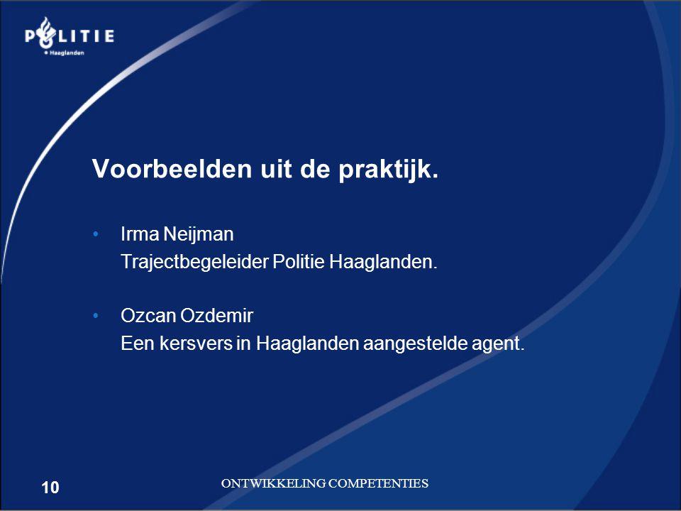 10 ONTWIKKELING COMPETENTIES Voorbeelden uit de praktijk. Irma Neijman Trajectbegeleider Politie Haaglanden. Ozcan Ozdemir Een kersvers in Haaglanden