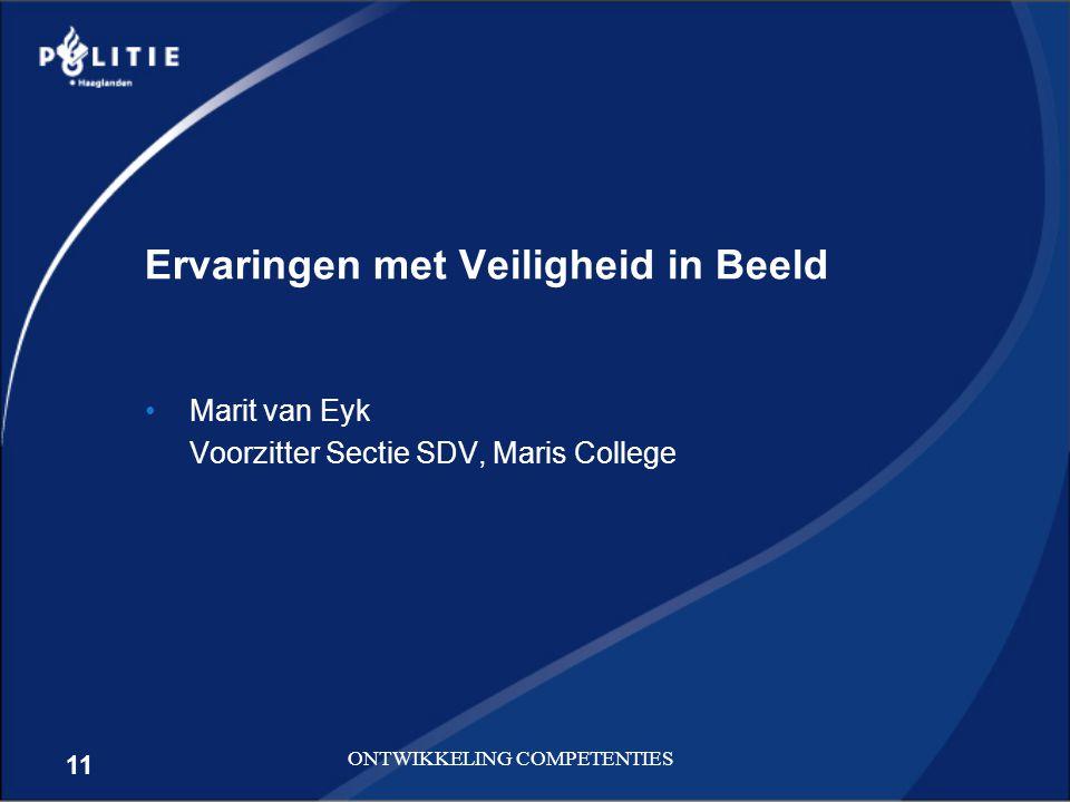 11 ONTWIKKELING COMPETENTIES Ervaringen met Veiligheid in Beeld Marit van Eyk Voorzitter Sectie SDV, Maris College