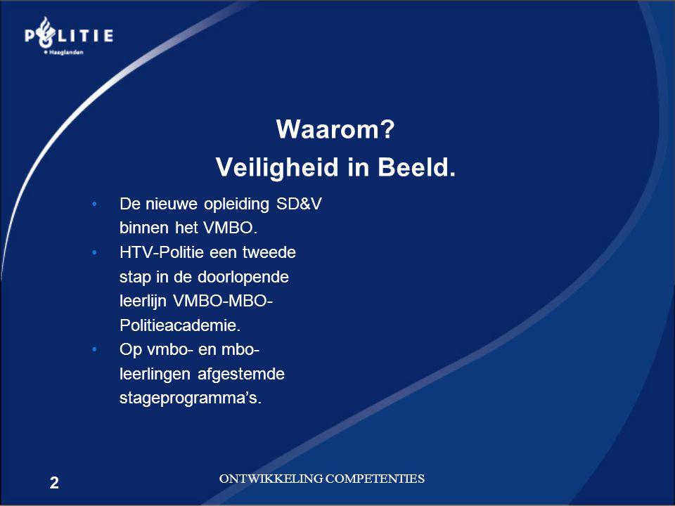 2 ONTWIKKELING COMPETENTIES Waarom? Veiligheid in Beeld. De nieuwe opleiding SD&V binnen het VMBO. HTV-Politie een tweede stap in de doorlopende leerl
