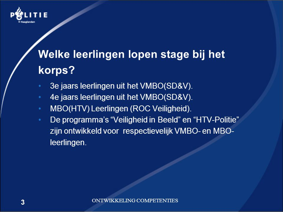3 ONTWIKKELING COMPETENTIES Welke leerlingen lopen stage bij het korps? 3e jaars leerlingen uit het VMBO(SD&V). 4e jaars leerlingen uit het VMBO(SD&V)