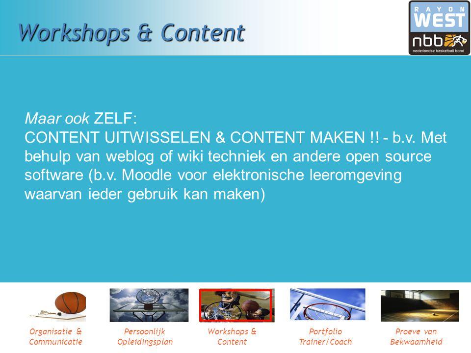 Organisatie & Communicatie Persoonlijk Opleidingsplan Workshops & Content Portfolio Trainer/Coach Proeve van Bekwaamheid Workshops & Content Tijdens d