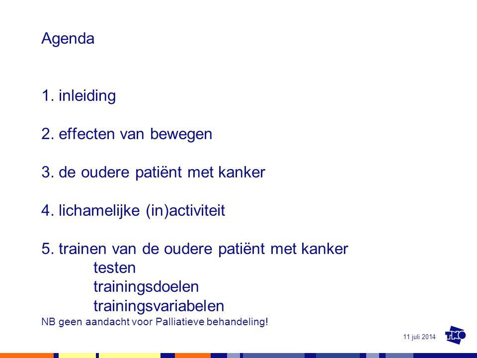 11 juli 2014 Agenda 1. inleiding 2. effecten van bewegen 3. de oudere patiënt met kanker 4. lichamelijke (in)activiteit 5. trainen van de oudere patië