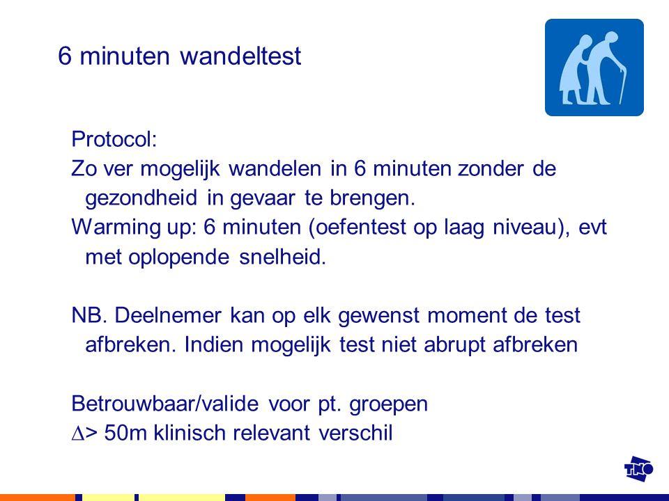 6 minuten wandeltest Protocol: Zo ver mogelijk wandelen in 6 minuten zonder de gezondheid in gevaar te brengen. Warming up: 6 minuten (oefentest op la