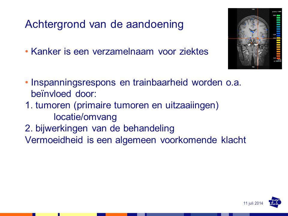 11 juli 2014 Achtergrond van de aandoening Kanker is een verzamelnaam voor ziektes Inspanningsrespons en trainbaarheid worden o.a. beïnvloed door: 1.