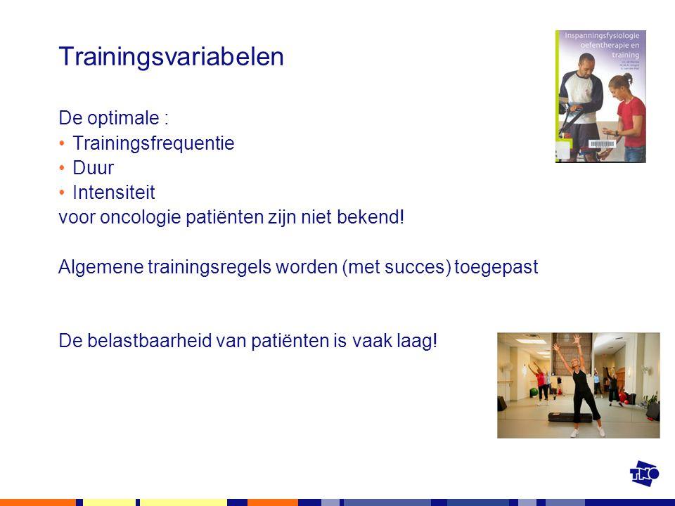 Trainingsvariabelen De optimale : Trainingsfrequentie Duur Intensiteit voor oncologie patiënten zijn niet bekend! Algemene trainingsregels worden (met