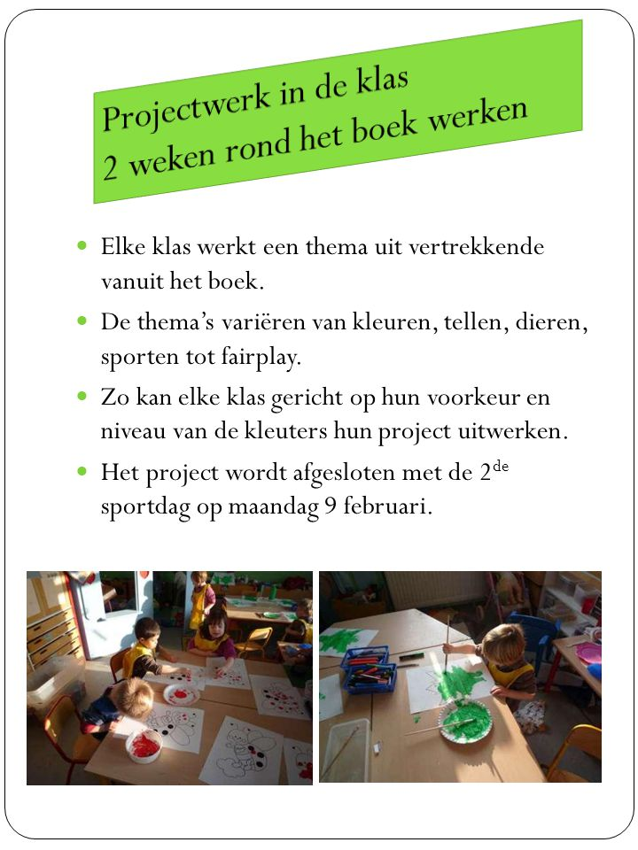 Elke klas werkt een thema uit vertrekkende vanuit het boek. De thema's variëren van kleuren, tellen, dieren, sporten tot fairplay. Zo kan elke klas ge