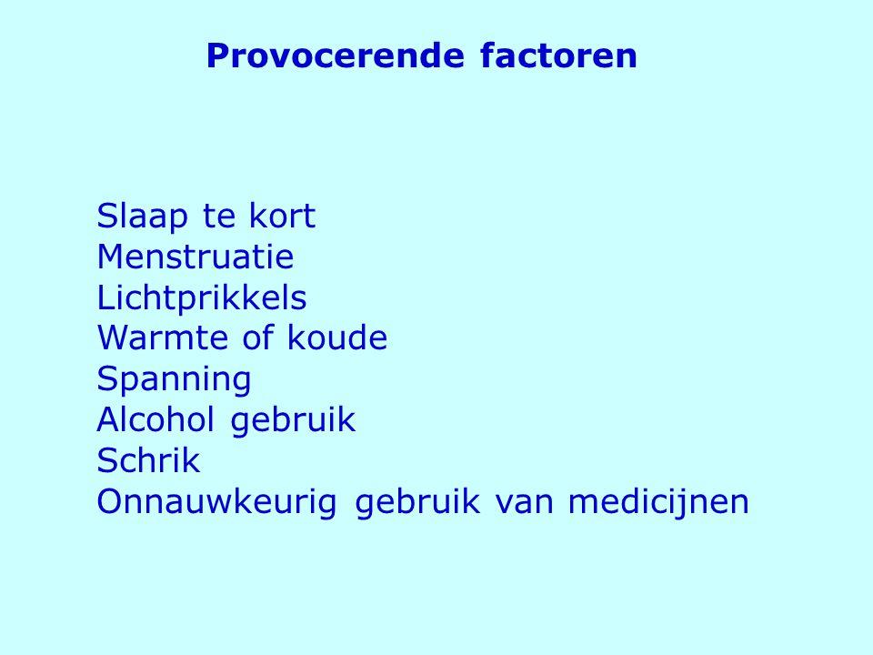 Provocerende factoren Slaap te kort Menstruatie Lichtprikkels Warmte of koude Spanning Alcohol gebruik Schrik Onnauwkeurig gebruik van medicijnen
