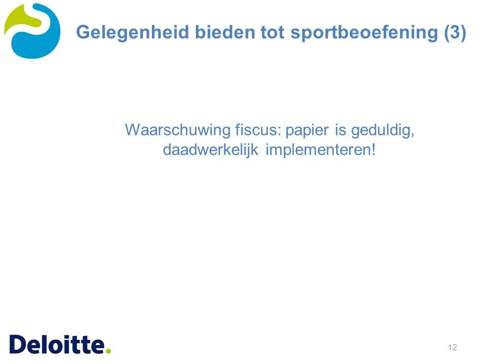 12 Waarschuwing fiscus: papier is geduldig, daadwerkelijk implementeren! Gelegenheid bieden tot sportbeoefening (3)