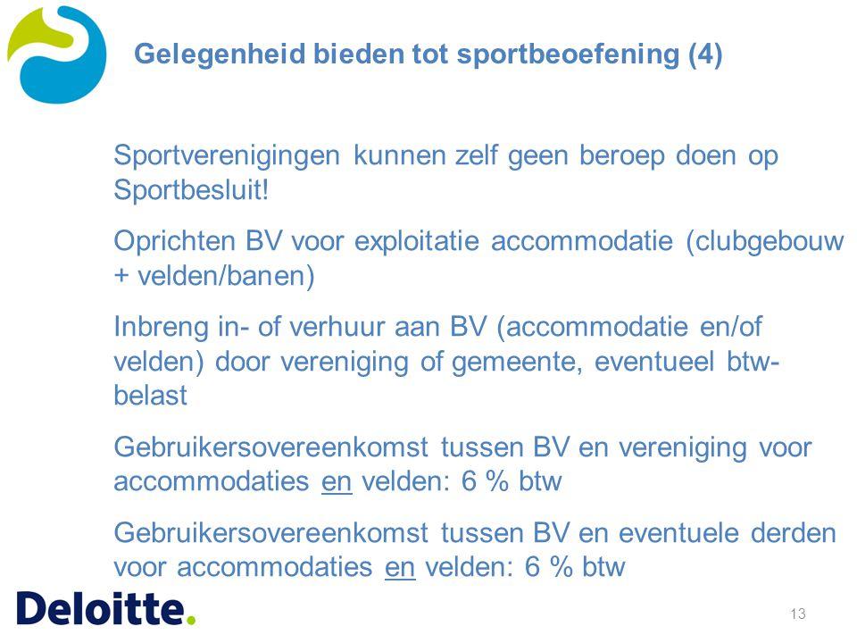 13 Sportverenigingen kunnen zelf geen beroep doen op Sportbesluit! Oprichten BV voor exploitatie accommodatie (clubgebouw + velden/banen) Inbreng in-